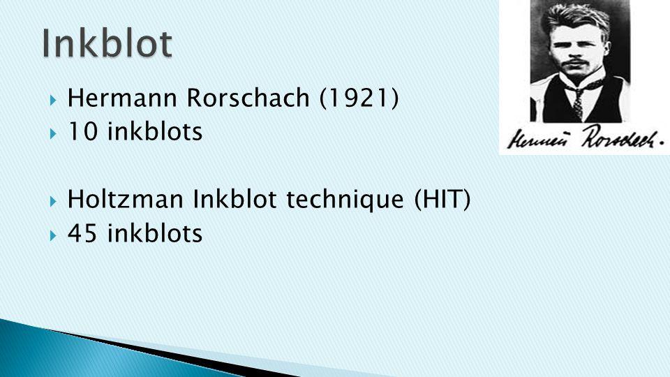  Hermann Rorschach (1921)  10 inkblots  Holtzman Inkblot technique (HIT)  45 inkblots