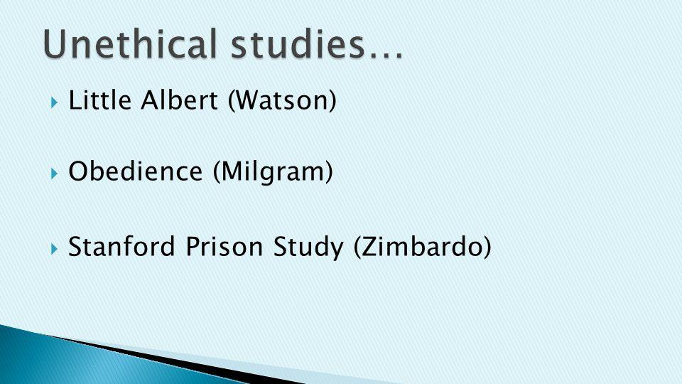  Little Albert (Watson)  Obedience (Milgram)  Stanford Prison Study (Zimbardo)