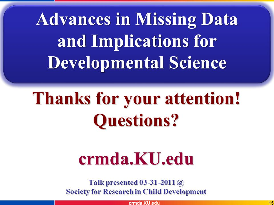 15crmda.KU.edu Thanks for your attention. Questions.