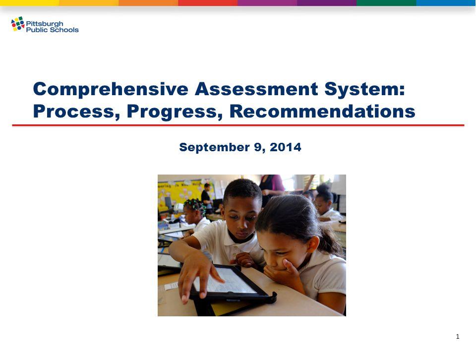 1 Comprehensive Assessment System: Process, Progress, Recommendations September 9, 2014