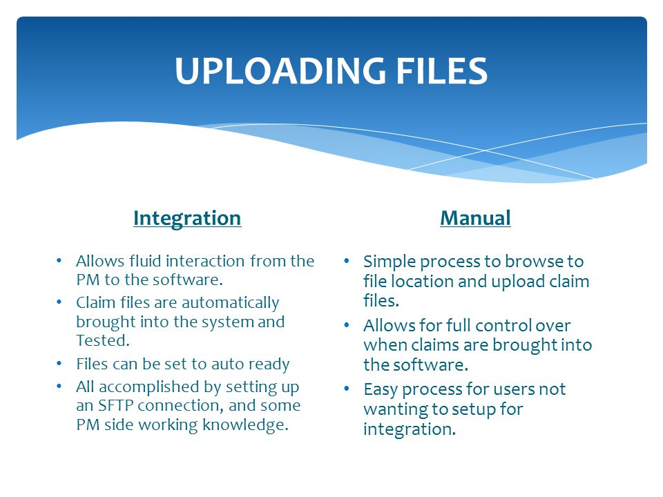 UPLOADING FILES Integration Allows fluid interaction from the PM to the software.