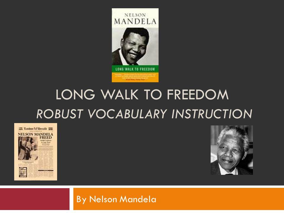LONG WALK TO FREEDOM ROBUST VOCABULARY INSTRUCTION By Nelson Mandela
