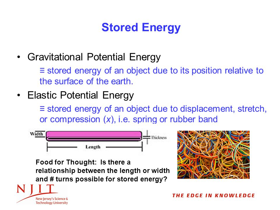 Stored Energy Gravitational Potential Energy ≡ stored energy of an object due to its position relative to the surface of the earth.
