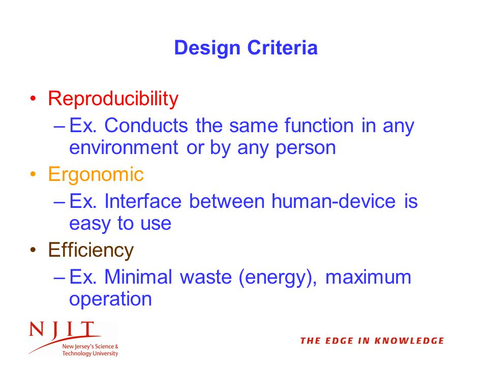 Design Criteria Reproducibility –Ex. Conducts the same function in any environment or by any person Ergonomic –Ex. Interface between human-device is e