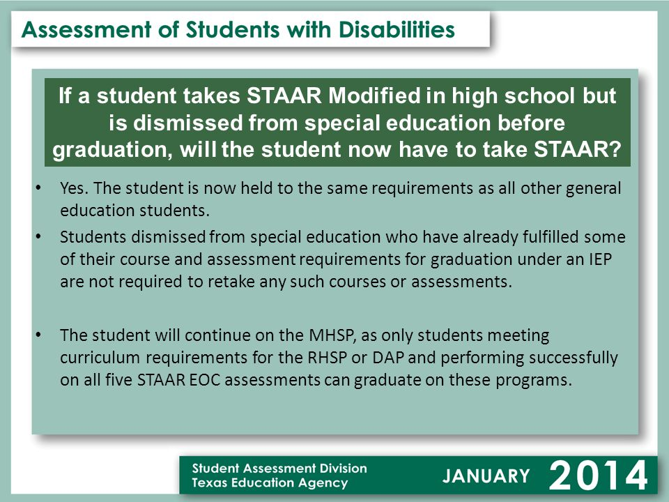 If a student takes STAAR Modified in high school but is dismissed from special education before graduation, will the student now have to take STAAR.