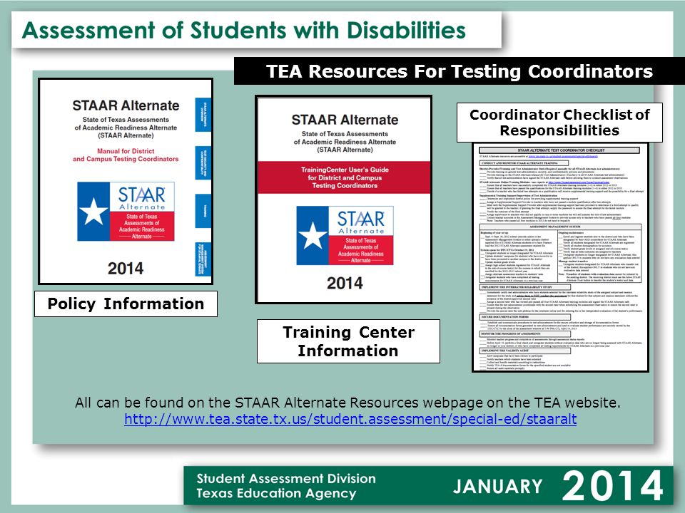 TEA Resources For Testing Coordinators All can be found on the STAAR Alternate Resources webpage on the TEA website.