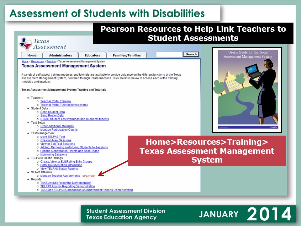 Pearson Resources to Help Link Teachers to Student Assessments Home>Resources>Training> Texas Assessment Management System
