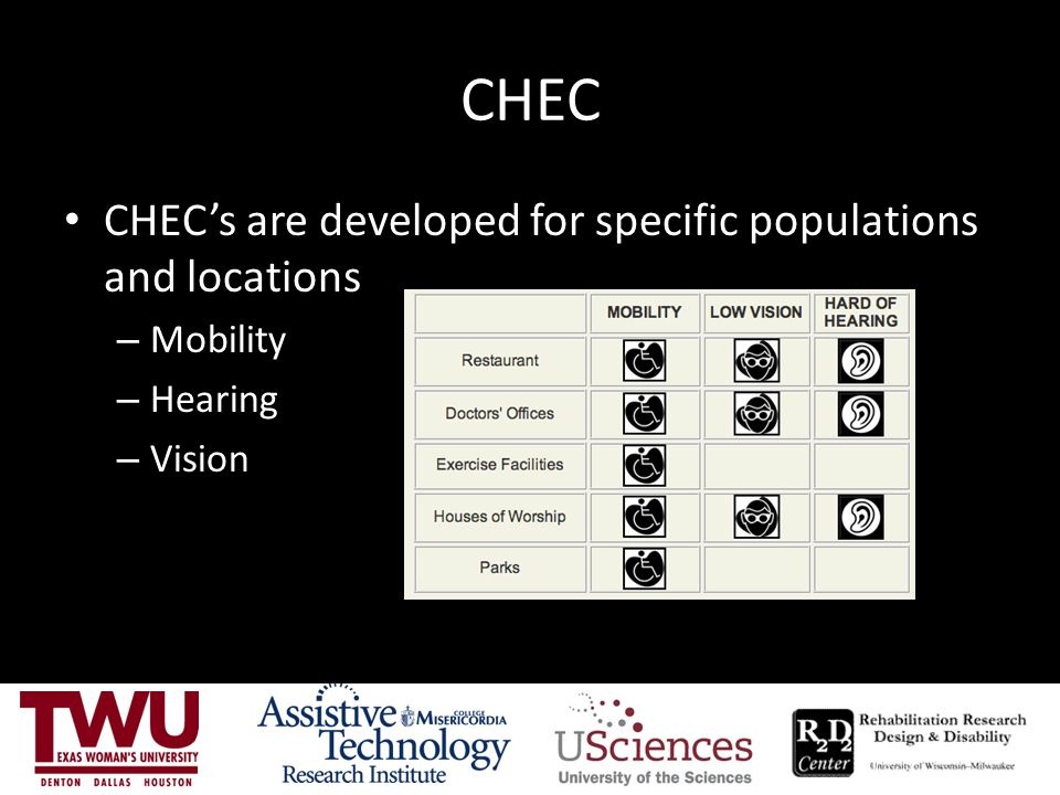 CHEC CHEC's are developed for specific populations and locations – Mobility – Hearing – Vision