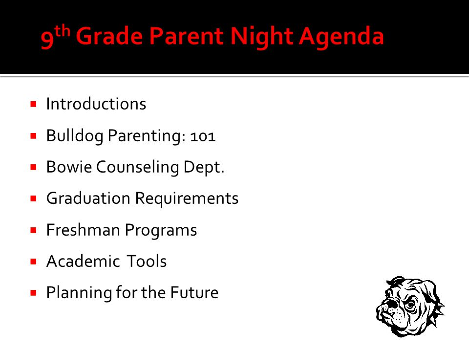  Introductions  Bulldog Parenting: 101  Bowie Counseling Dept.
