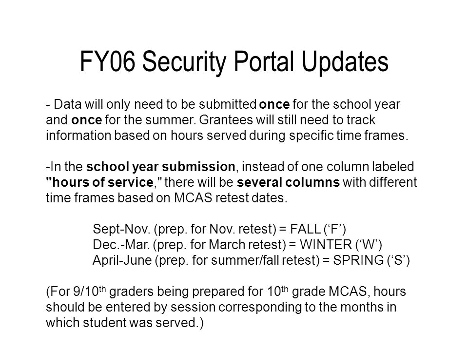 FY06 Security Portal Updates - Data will only need to be submitted once for the school year and once for the summer.