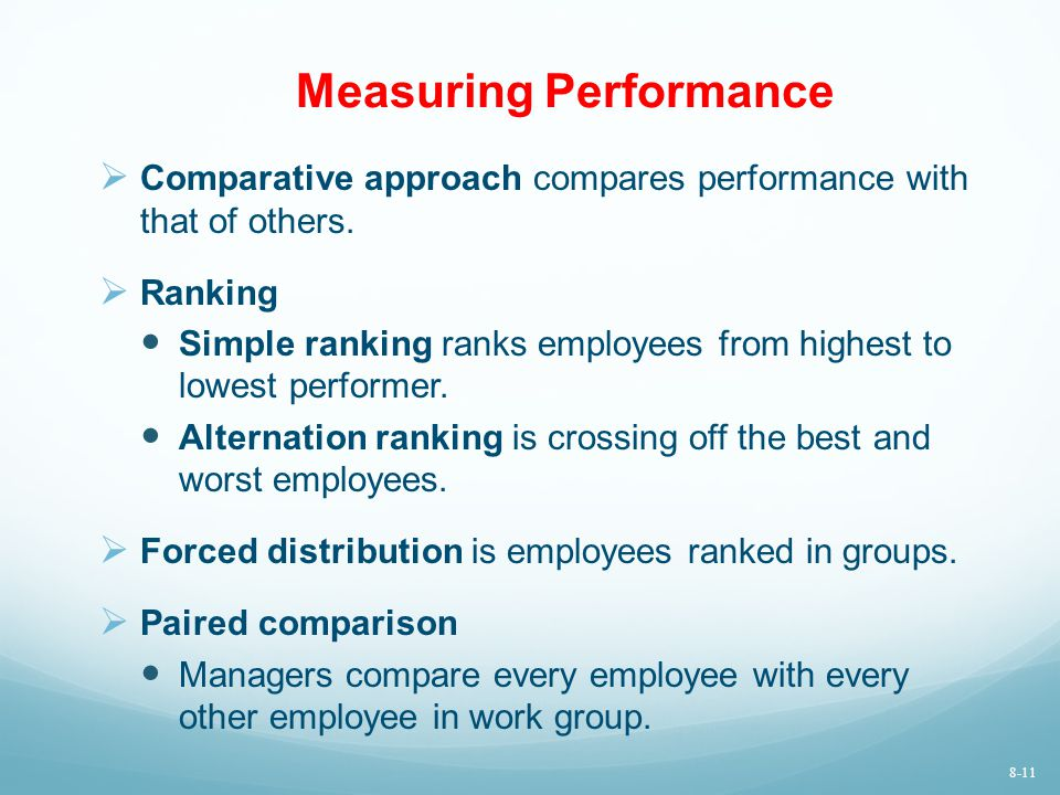 Measuring Performance  Comparative approach compares performance with that of others.  Ranking Simple ranking ranks employees from highest to lowest