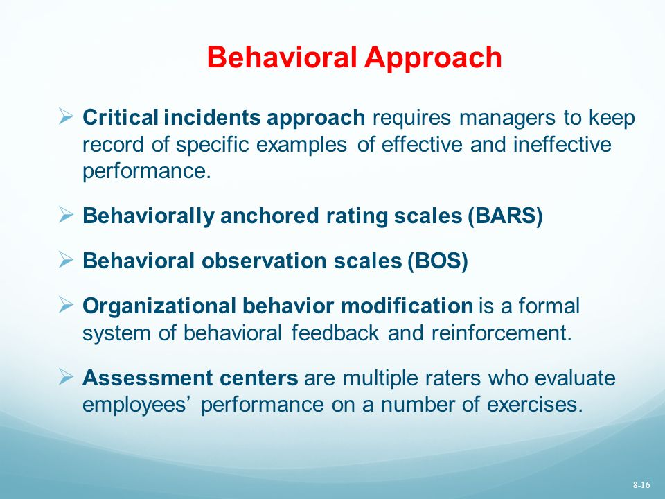 Behavioral Approach  Critical incidents approach requires managers to keep record of specific examples of effective and ineffective performance.  Be