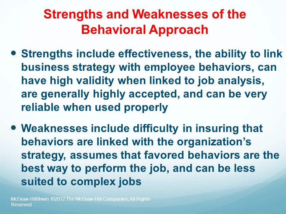 Strengths and Weaknesses of the Behavioral Approach Strengths include effectiveness, the ability to link business strategy with employee behaviors, ca