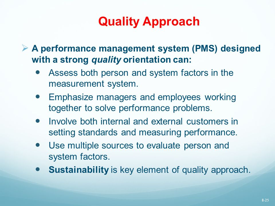 Quality Approach  A performance management system (PMS) designed with a strong quality orientation can: Assess both person and system factors in the