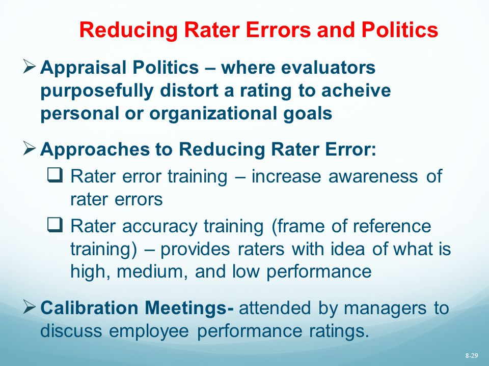 Reducing Rater Errors and Politics  Appraisal Politics – where evaluators purposefully distort a rating to acheive personal or organizational goals 