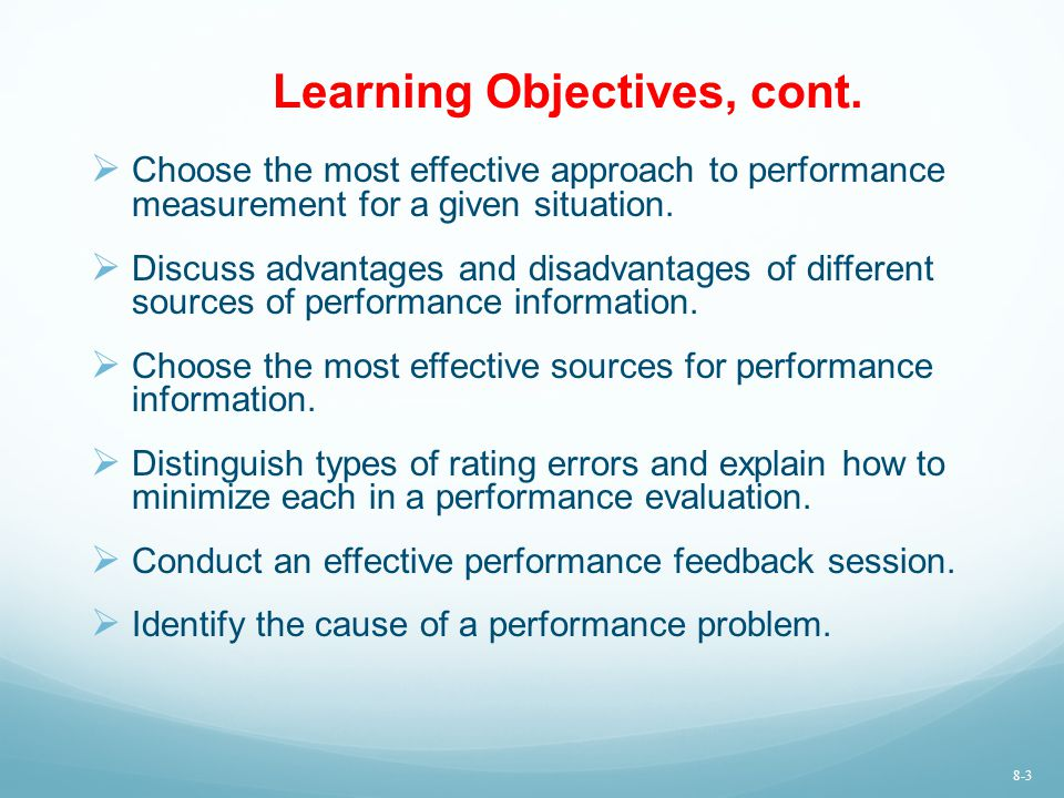 Learning Objectives, cont.  Choose the most effective approach to performance measurement for a given situation.  Discuss advantages and disadvantag