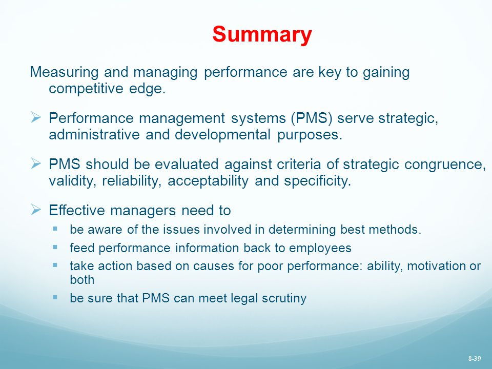 Summary Measuring and managing performance are key to gaining competitive edge.  Performance management systems (PMS) serve strategic, administrative
