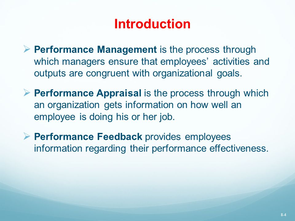 Introduction  Performance Management is the process through which managers ensure that employees' activities and outputs are congruent with organizat