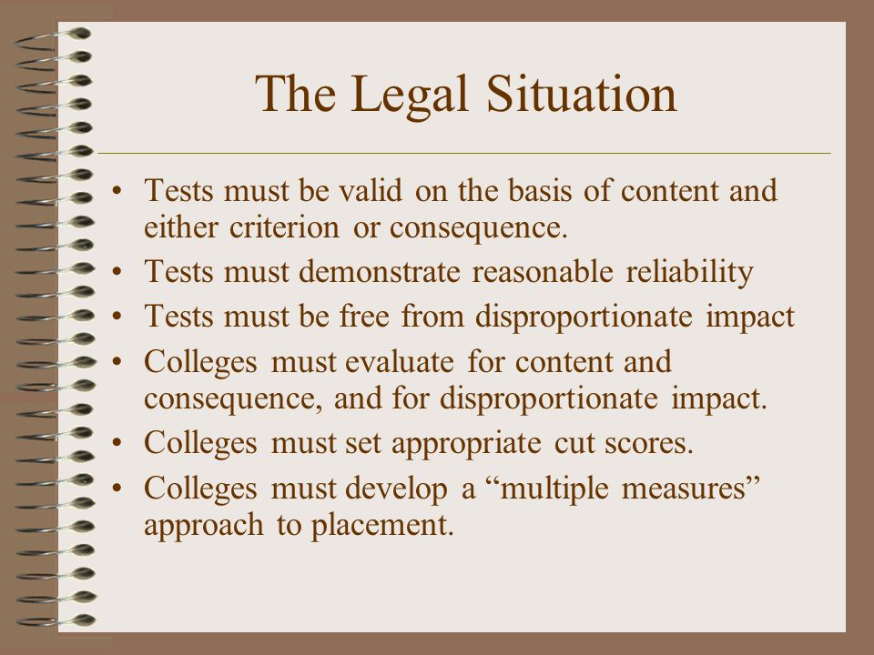 The Legal Situation Tests must be valid on the basis of content and either criterion or consequence.