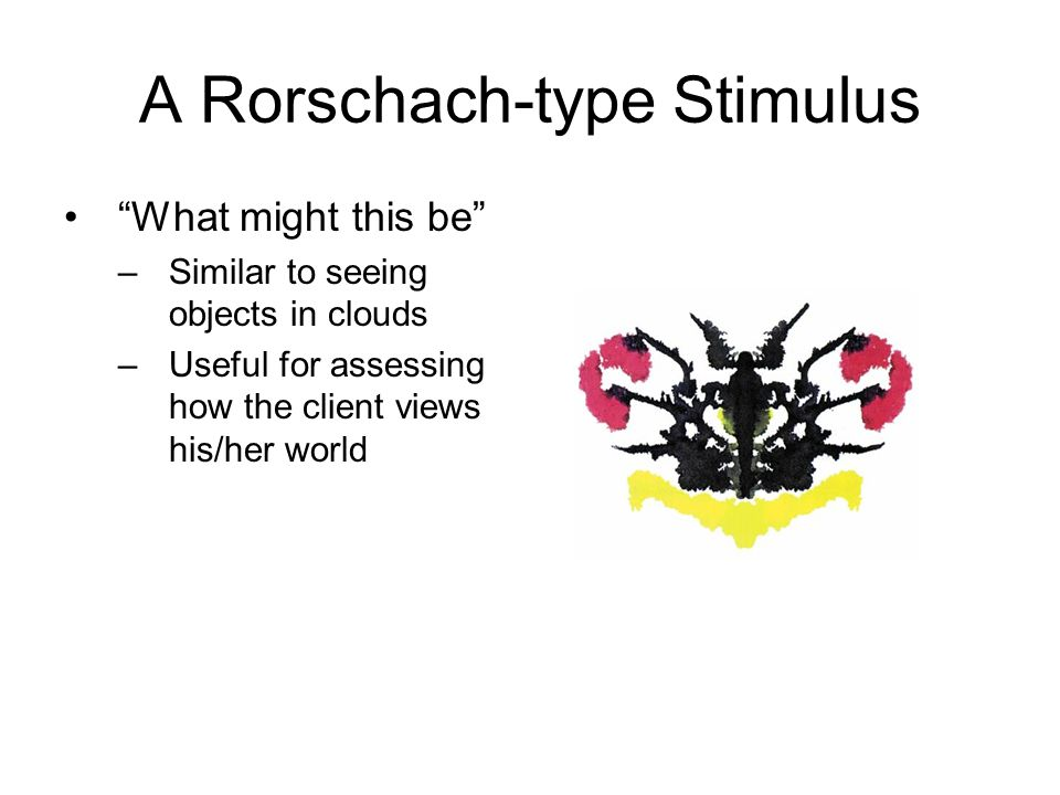 A Rorschach-type Stimulus What might this be –Similar to seeing objects in clouds –Useful for assessing how the client views his/her world
