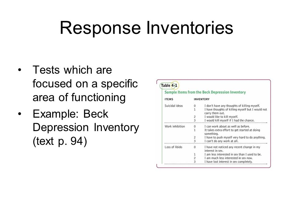 Response Inventories Tests which are focused on a specific area of functioning Example: Beck Depression Inventory (text p. 94)