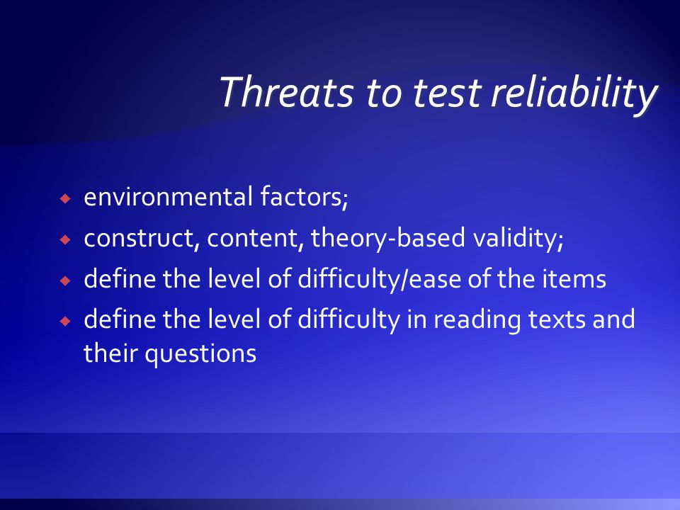 eenvironmental factors; cconstruct, content, theory-based validity; ddefine the level of difficulty/ease of the items ddefine the level of difficulty in reading texts and their questions