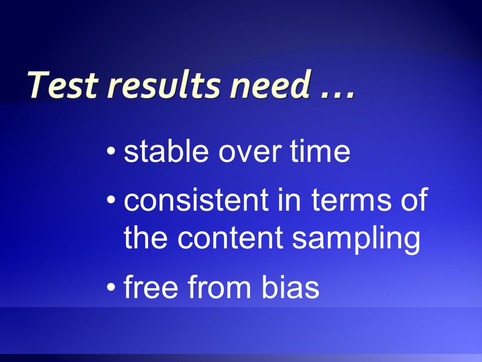 stable over time consistent in terms of the content sampling free from bias