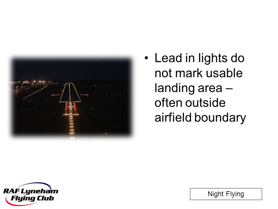 Night Flying Lead in lights do not mark usable landing area – often outside airfield boundary