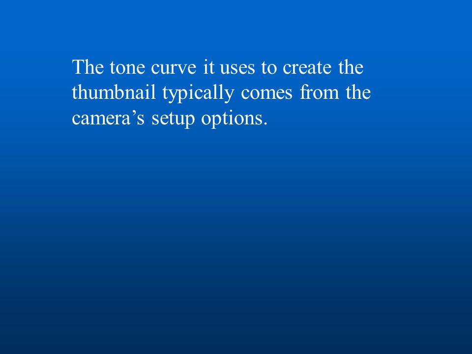 The tone curve it uses to create the thumbnail typically comes from the camera's setup options.