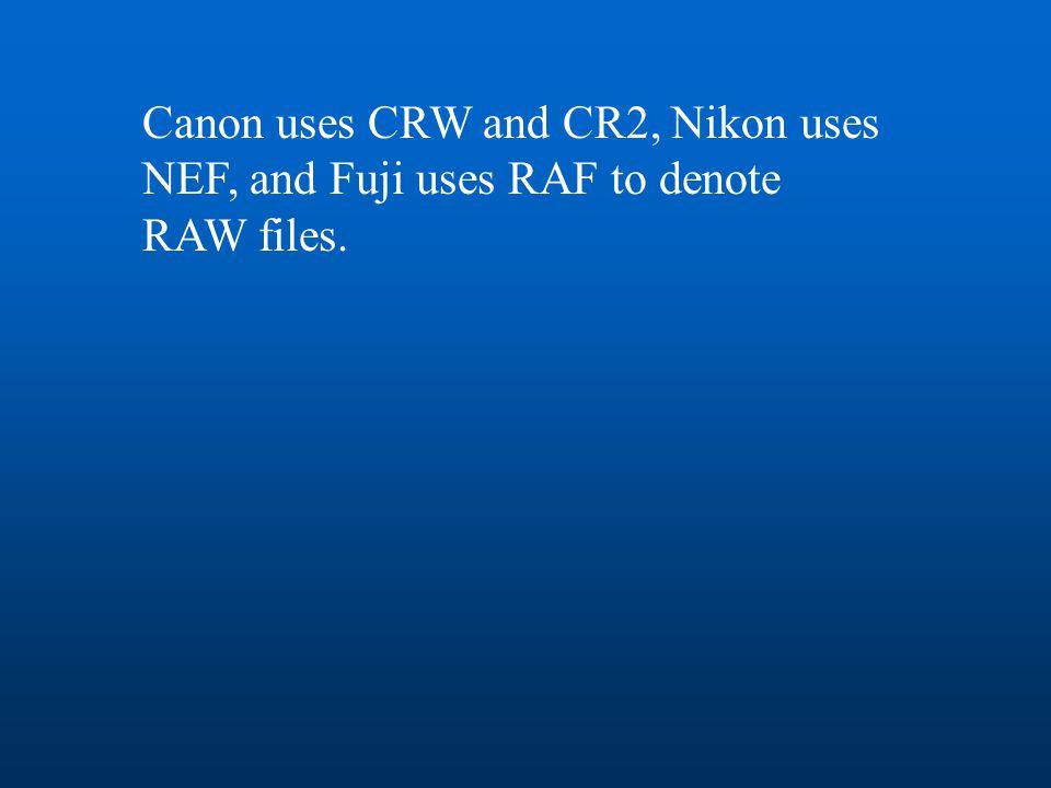 Canon uses CRW and CR2, Nikon uses NEF, and Fuji uses RAF to denote RAW files.
