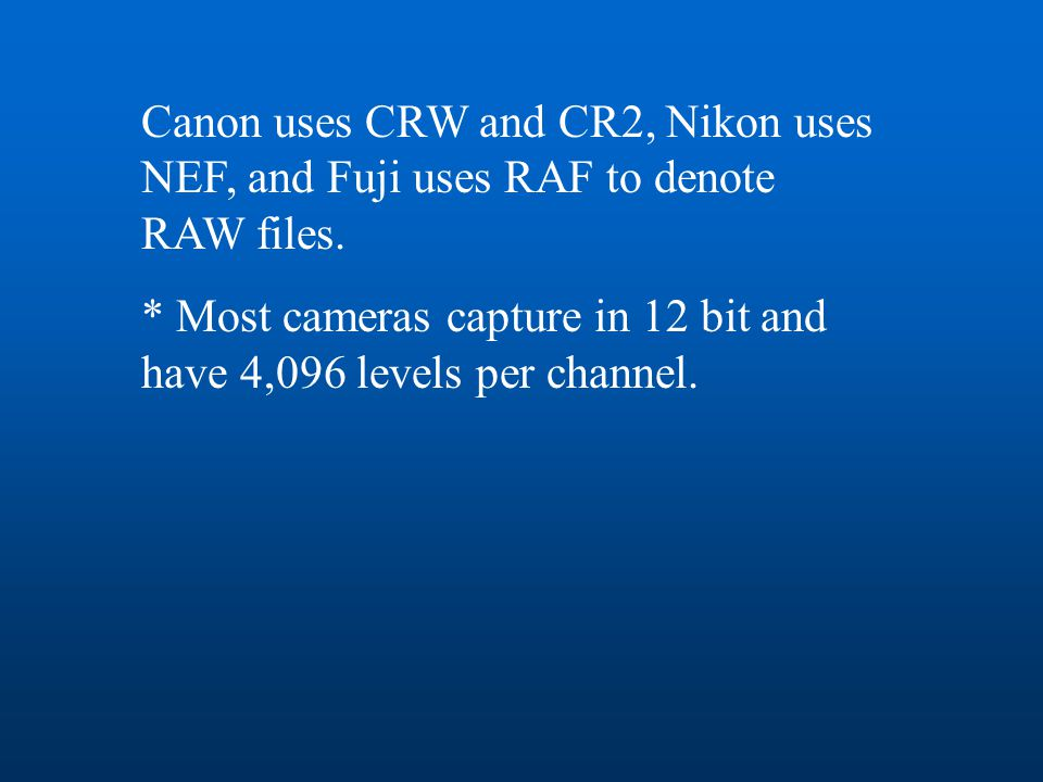 Canon uses CRW and CR2, Nikon uses NEF, and Fuji uses RAF to denote RAW files.