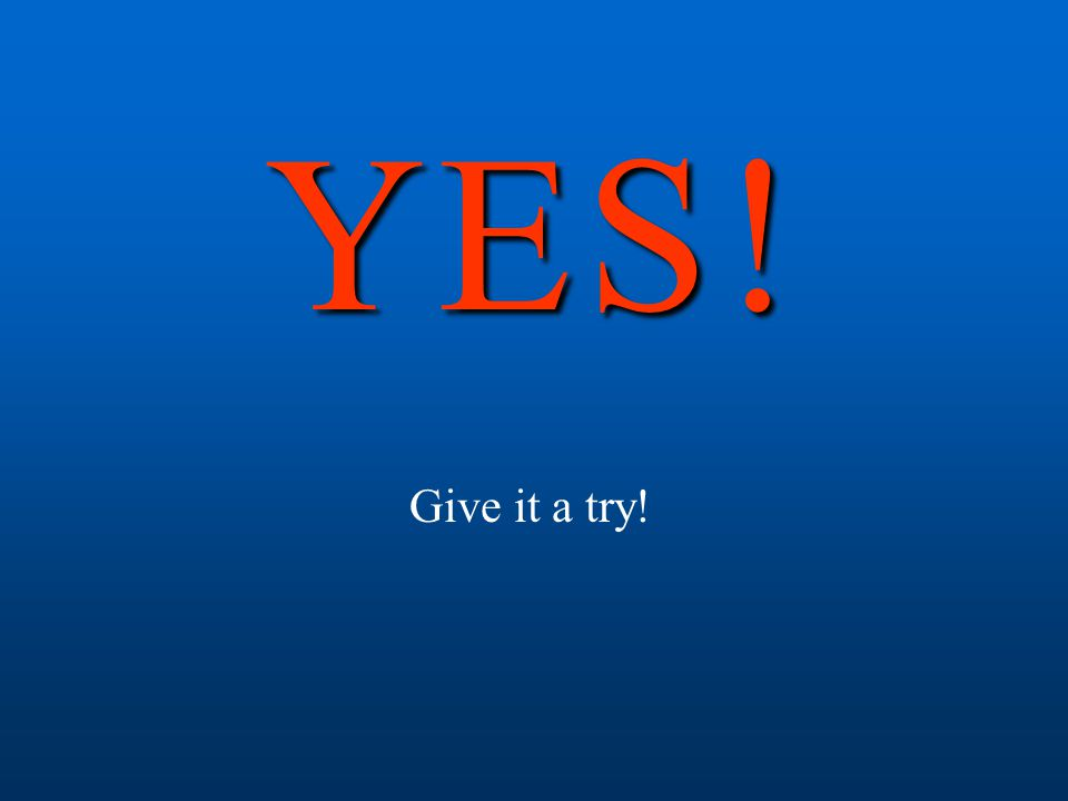 Y E S ! Give it a try!