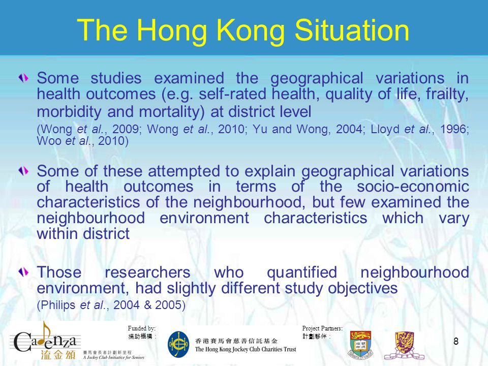 Project Partners: 計劃夥伴: Funded by: 捐助機構: 8 The Hong Kong Situation Some studies examined the geographical variations in health outcomes (e.g.