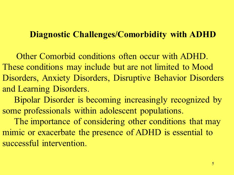 5 Diagnostic Challenges/Comorbidity with ADHD Other Comorbid conditions often occur with ADHD.