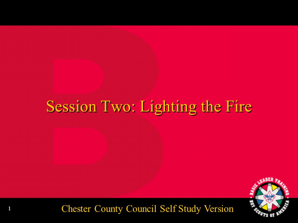 Chester County Council Self Study Version 1 Session Two: Lighting the Fire