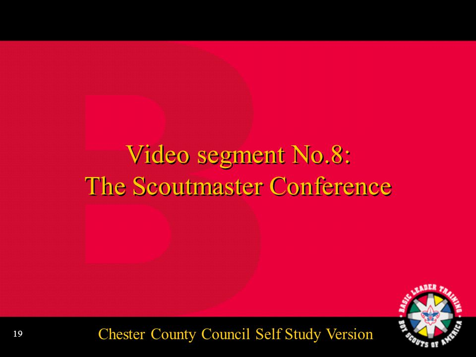 Chester County Council Self Study Version 19 Video segment No.8: The Scoutmaster Conference