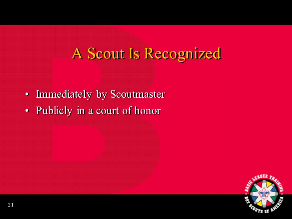 21 A Scout Is Recognized Immediately by Scoutmaster Publicly in a court of honor Immediately by Scoutmaster Publicly in a court of honor