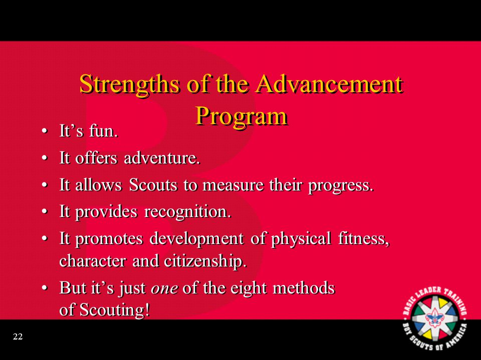 22 Strengths of the Advancement Program It's fun.It offers adventure.
