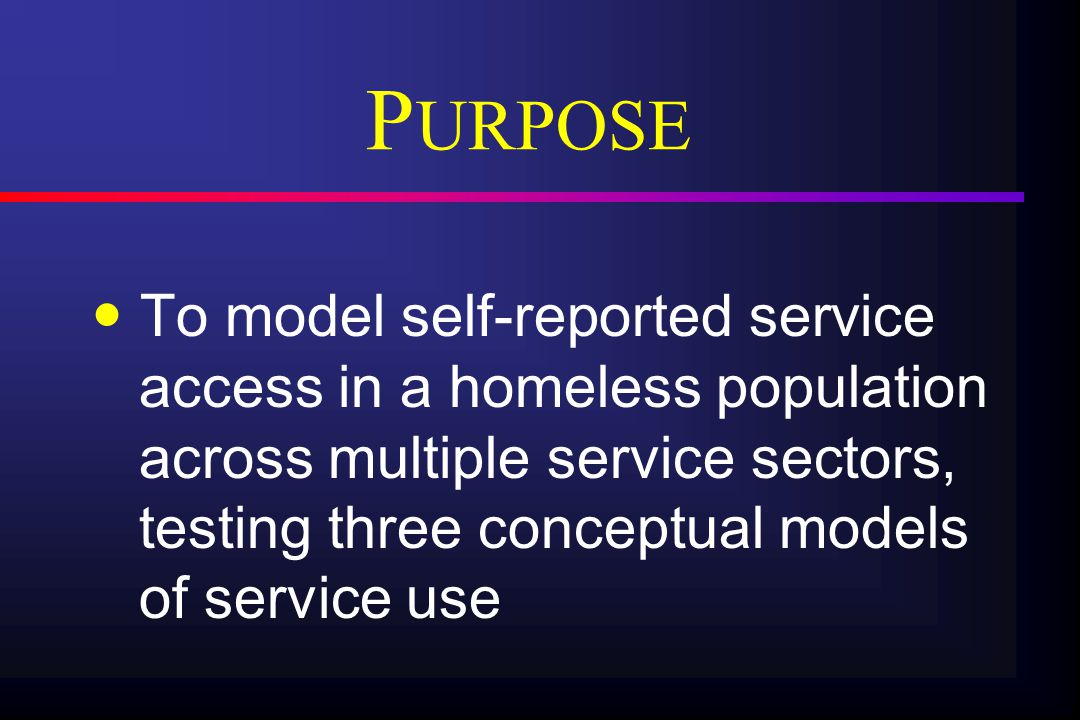 P URPOSE To model self-reported service access in a homeless population across multiple service sectors, testing three conceptual models of service use