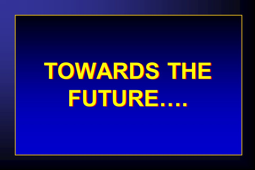 TOWARDS THE FUTURE….