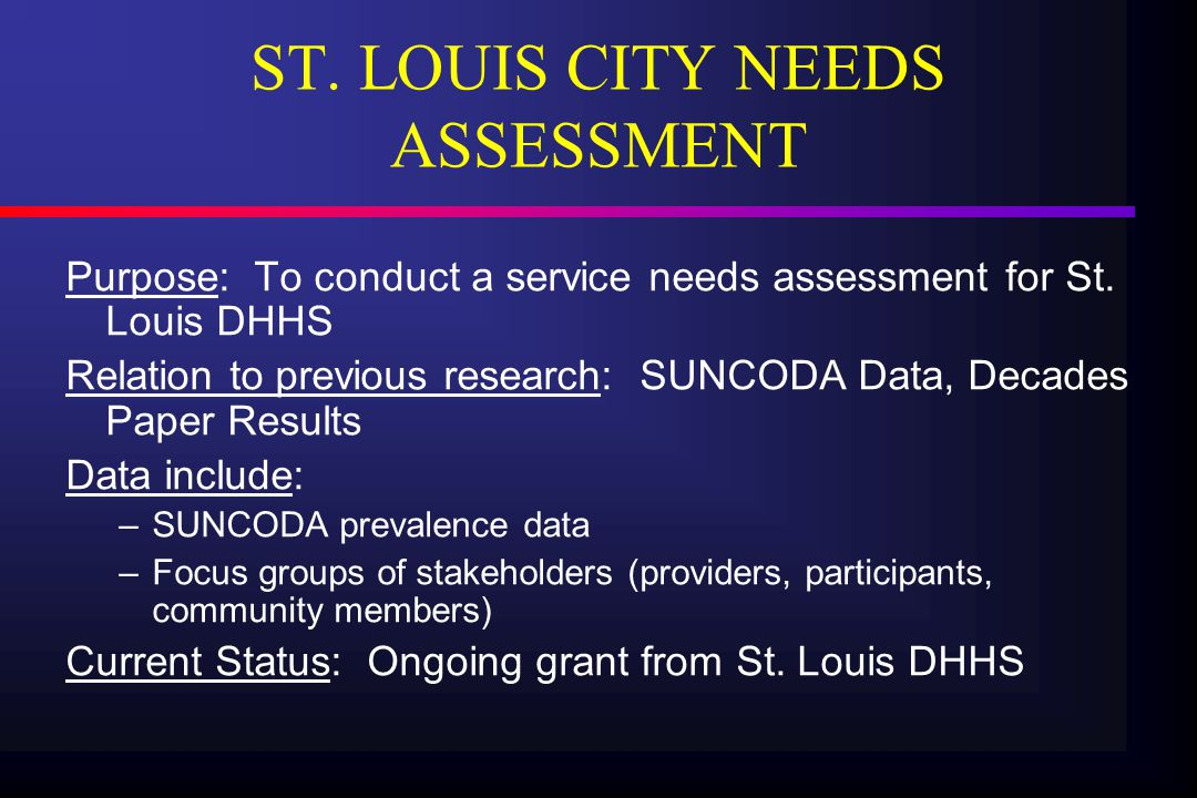 ST. LOUIS CITY NEEDS ASSESSMENT Purpose: To conduct a service needs assessment for St.