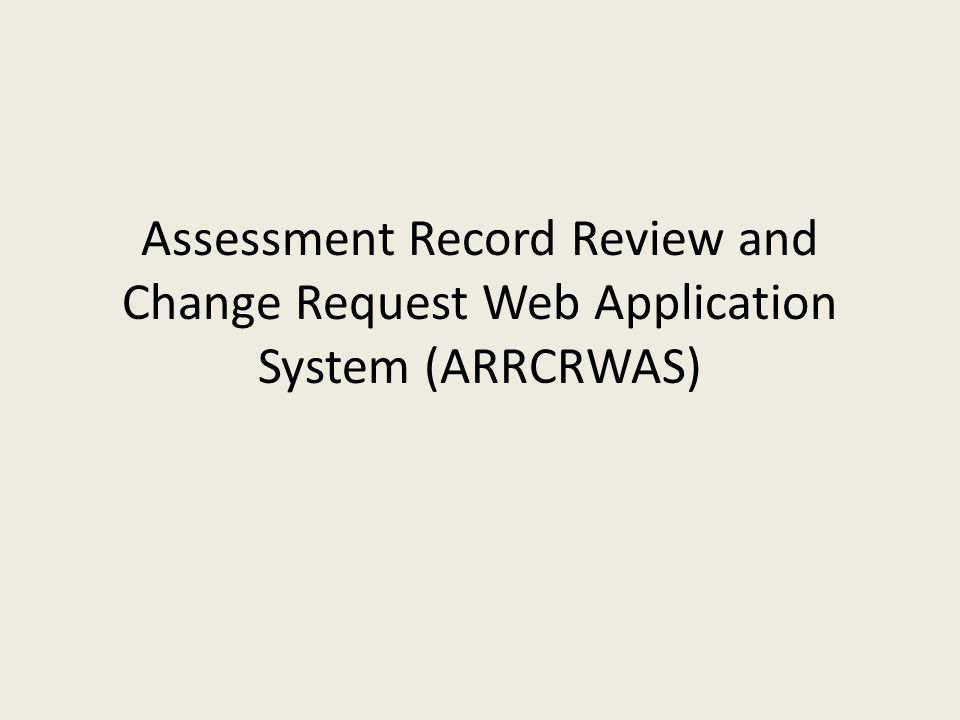Assessment Record Review and Change Request Web Application System (ARRCRWAS)