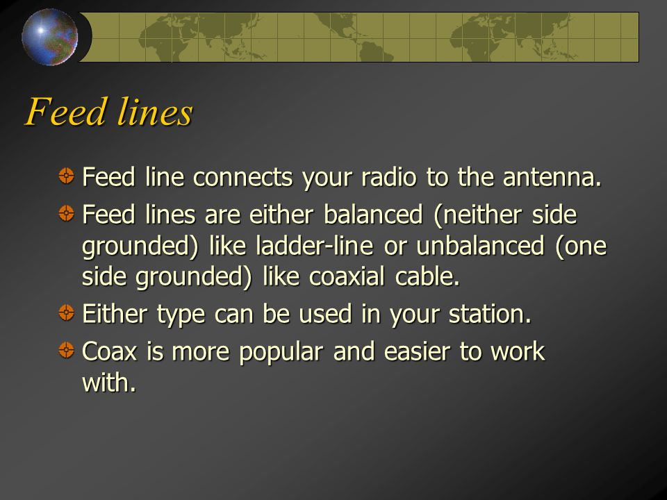 Feed lines Feed line connects your radio to the antenna.