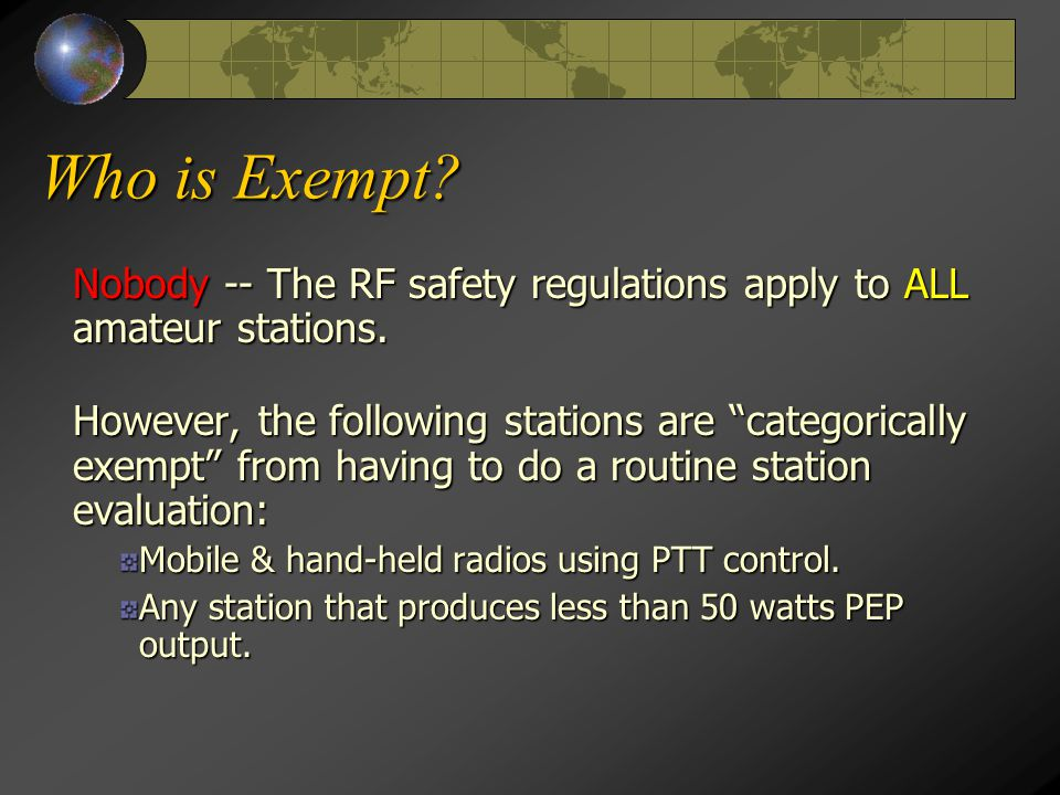 Who is Exempt.Nobody -- The RF safety regulations apply to ALL amateur stations.