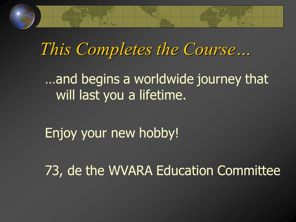 This Completes the Course… …and begins a worldwide journey that will last you a lifetime.