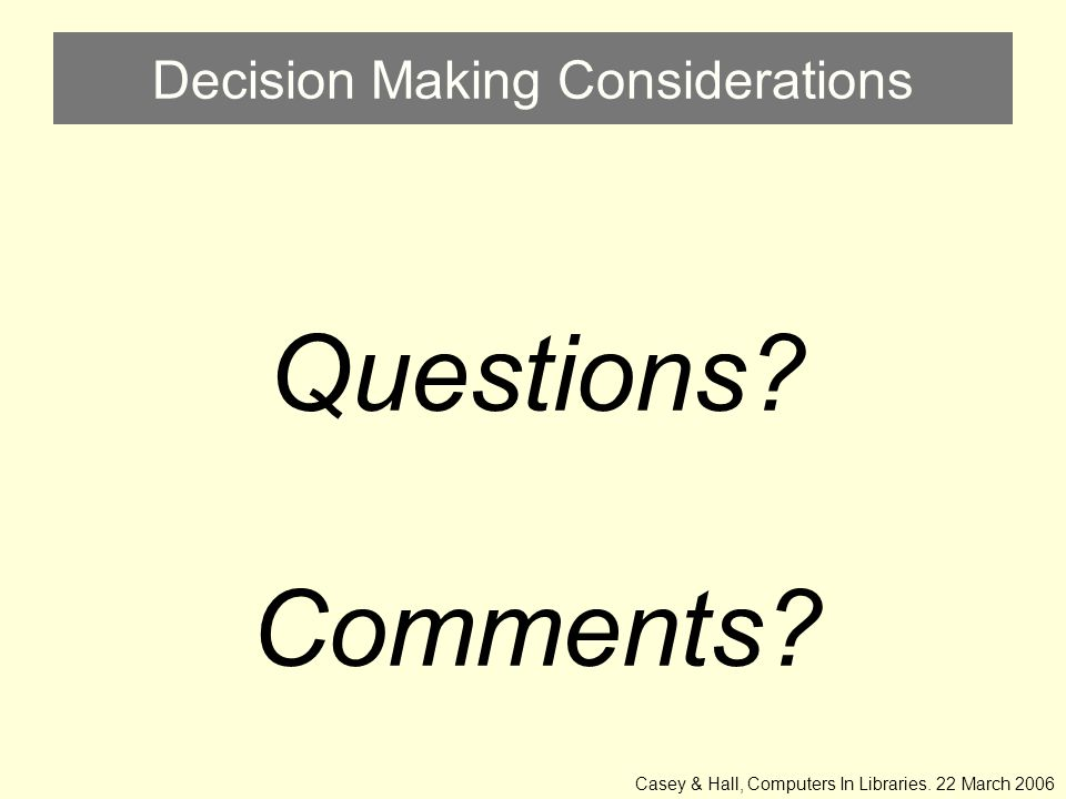 Decision Making Considerations Questions. Comments.