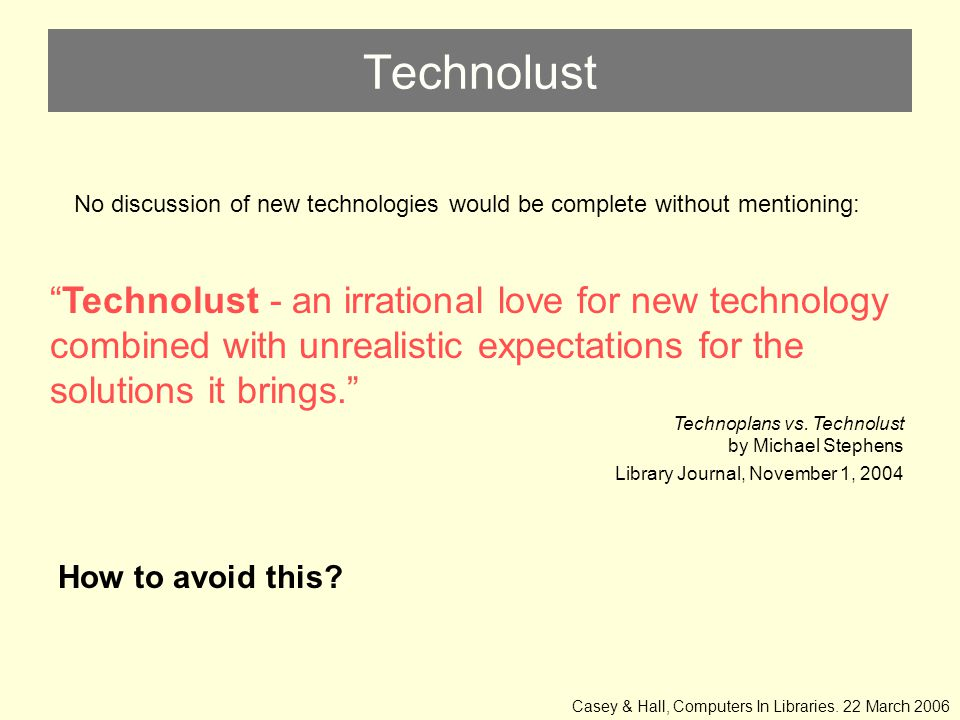 Technolust Technolust - an irrational love for new technology combined with unrealistic expectations for the solutions it brings. Technoplans vs.