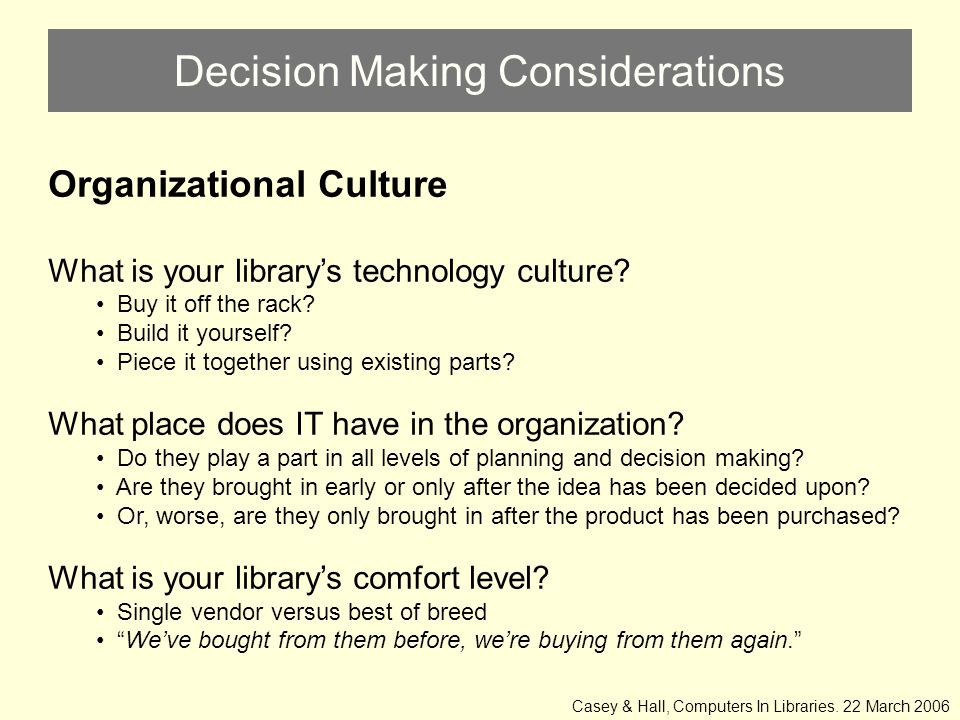 Decision Making Considerations Organizational Culture What is your library's technology culture.