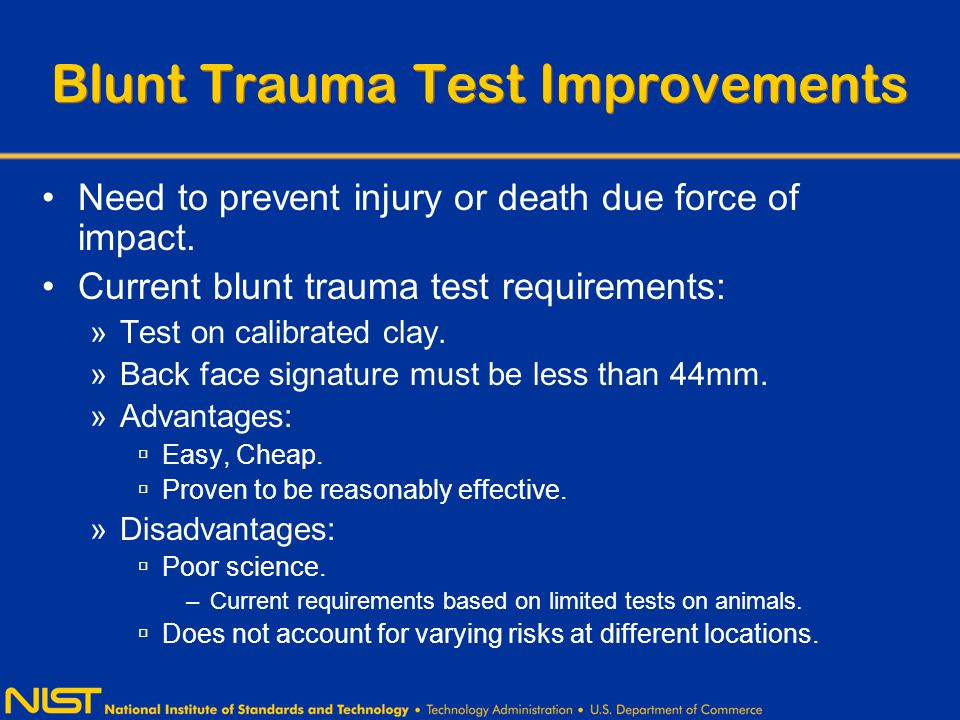 Blunt Trauma Test Improvements Need to prevent injury or death due force of impact.
