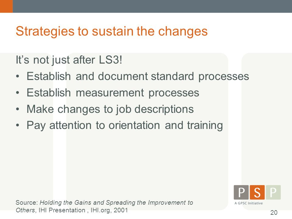 Strategies to sustain the changes It's not just after LS3! Establish and document standard processes Establish measurement processes Make changes to j